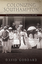 Colonizing Southampton : the transformation of a Long Island community, 1870-1900