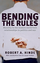 Bending the rules morality in the modern world : from relationships to politics and war