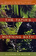 The tapir's morning bath : mysteries of the tropical rain forest and the scientists who are trying to solve them