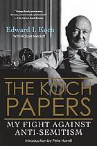 The Koch papers : my fight against anti-Semitism