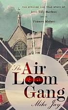 The Air Loom gang : the strange and true story of James Tilly Matthews and his visionary madness