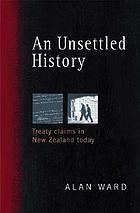 An unsettled history : Treaty claims in New Zealand today