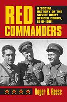 Red commanders : a social history of the Soviet Army officer corps, 1918-1991