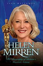 Helen Mirren : the biography of Britain's greatest actress