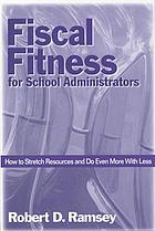 Fiscal fitness for school administrators : how to stretch resources and do even more with less