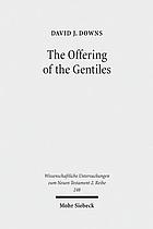 The offering of the gentiles : Paul's collection for Jerusalem in its chronological, cultural, and cultic contexts