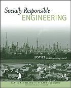 Socially responsible engineering : justice in risk management