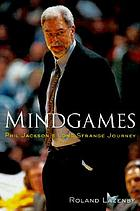 Mindgames : Phil Jackson's long, strange journey