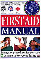 First aid manual : the authorised manual of St. John Ambulance, St. Andrew's Ambulance Association, and the British Red Cross