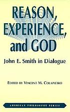 Reason, experience, and God : John E. Smith in dialogue