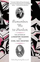 Remember me to Harlem : the letters of Langston Hughes and Carl Van Vechten