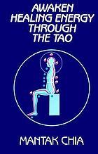 Awaken healing energy through the Tao : the Taoist secret of circulating internal power