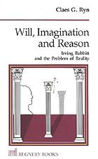 Will, imagination, and reason : Irving Babbitt and the problem of reality