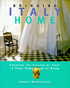 Bringing Italy home : creating the feeling of Italy in your home room by room