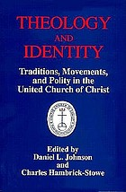 Theology and identity : traditions, movements, and polity in the United Church of Christ