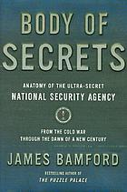 Body of secrets : anatomy of the ultra-secret National Security Agency : from the Cold War through the dawn of a new century