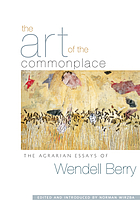 The art of the commonplace : agrarian essays of Wendell Berry