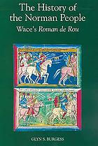 Le roman de rou de WaceThe History of the Norman people : Wace's Roman de Rou