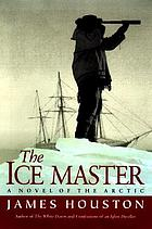 The ice master : a novel of the Arctic