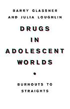 Drugs in adolescent worlds : burnouts to straights