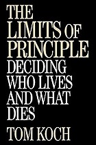 The limits of principle : deciding who lives and what dies