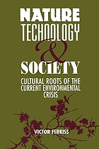 Nature, technology, and society : cultural roots of the current environmental crisis