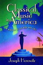 Classical music in America : a history of its rise and fall