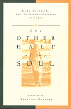 The other half of my soul : Bede Griffiths and the Hindu-Christian dialogue