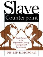 Slave counterpoint Black culture in the eighteenth-century Chesapeake an Lowcountry