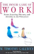 The inner game of work : focus, learning, pleasure, and mobility in the workplace