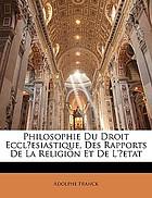 Philosophie du droit ecclʹesiastique, des rapports de la religion et de l'ʹEtat