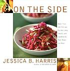 On the side : more than 100 recipes for the sides, salads, and condiments that make the meal