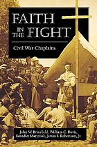 Faith in the fight : Civil War chaplains