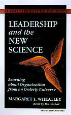 Leadership and the new science : [learning about organization from an orderly universe]