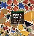 Park Güell : Gaudí's utopia