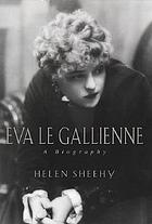 Eva Le Gallienne : a biography