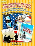 The American Memory collection from A-Z : primary resource guide and reproducible activities across the curriculum : grades 4-6