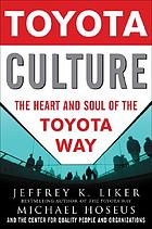 Toyota culture : the heart and soul of the Toyota way