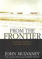 From the frontier : outback letters to Baldwin Spencer