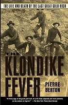 The Klondike fever : the life and death of the last great gold rush