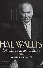 Hal Wallis : producer to the stars