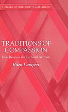 Traditions of compassion : from religious duty to social activism
