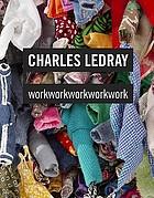 Charles LeDray : workworkworkworkwork