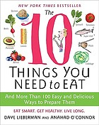 The 10 things you need to eat : and more than 100 easy and delicious ways to prepare them