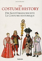 The costume history : from ancient times to the 19th century = Die Kostümgeschichte : vom Altertum bis zum 19. Jahrhundert = Le costume historique : du monde antique au XIXe siècle