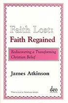 Faith lost: faith regained : rediscovering a transforming Christian belief