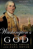 Washington's God : religion, liberty, and the father of our country