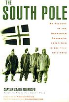 "The South Pole : an account of the Norwegian Antarctic expedition in the ""Fram, "" 1910-1912"