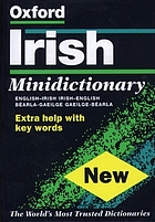 The Oxford Irish minidictionary : Bearla-Gaelige, Gaelige-Bearla ; English-Irish, Irsih-English