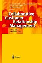 Collaborative customer relationship management : taking CRM to the next level